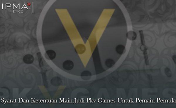 Syarat Dan Ketentuan Main Judi Pkv Games Untuk Pemain Pemula