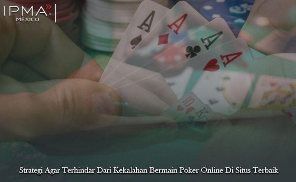 Strategi Agar Terhindar Dari Kekalahan Bermain Poker Online Di Situs Terbaik